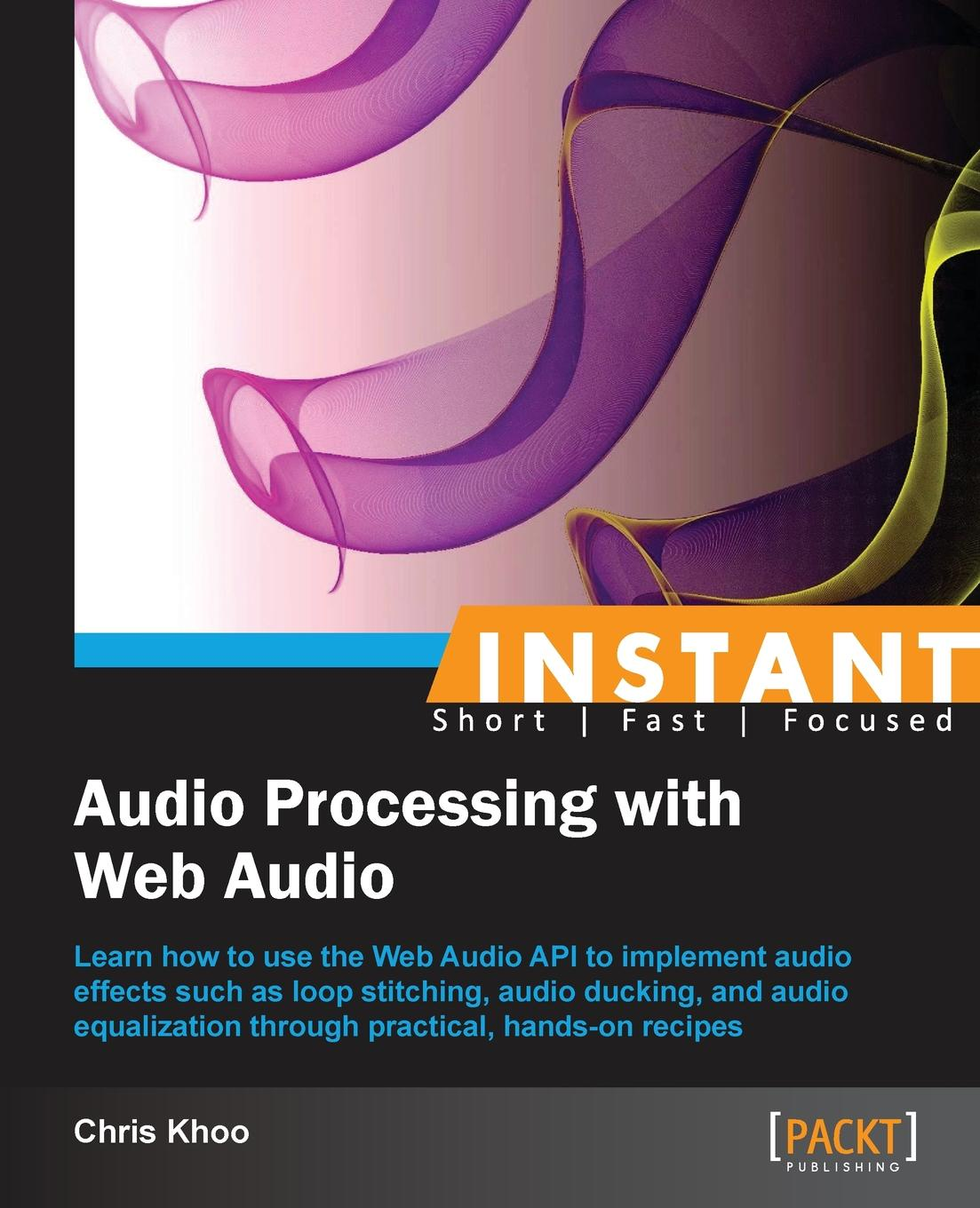 Chris Khoo Instant Audio Processing with Web Audio How-to uday sawant instant building multi page forms with yii how to