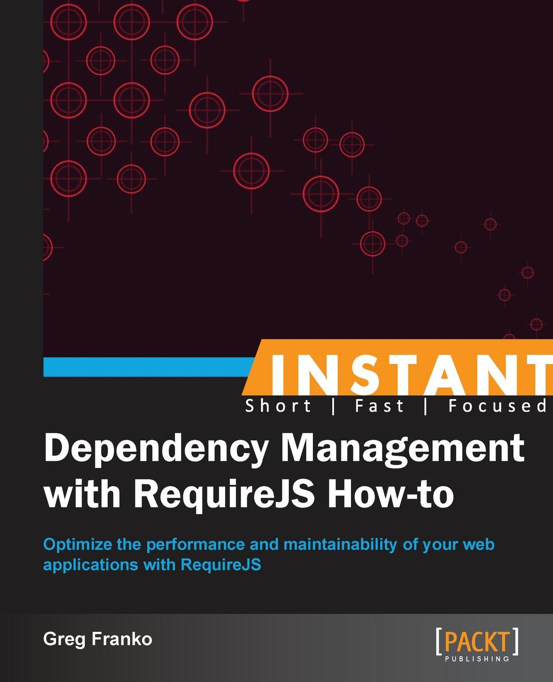 Greg Franko Instant Dependency Management with RequireJS How-to uday sawant instant building multi page forms with yii how to
