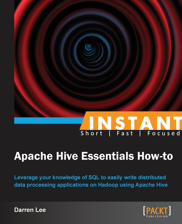 Darren Lee Instant Apache Hive Essentials How-to reginald yu lee tomas essentials of capacity management