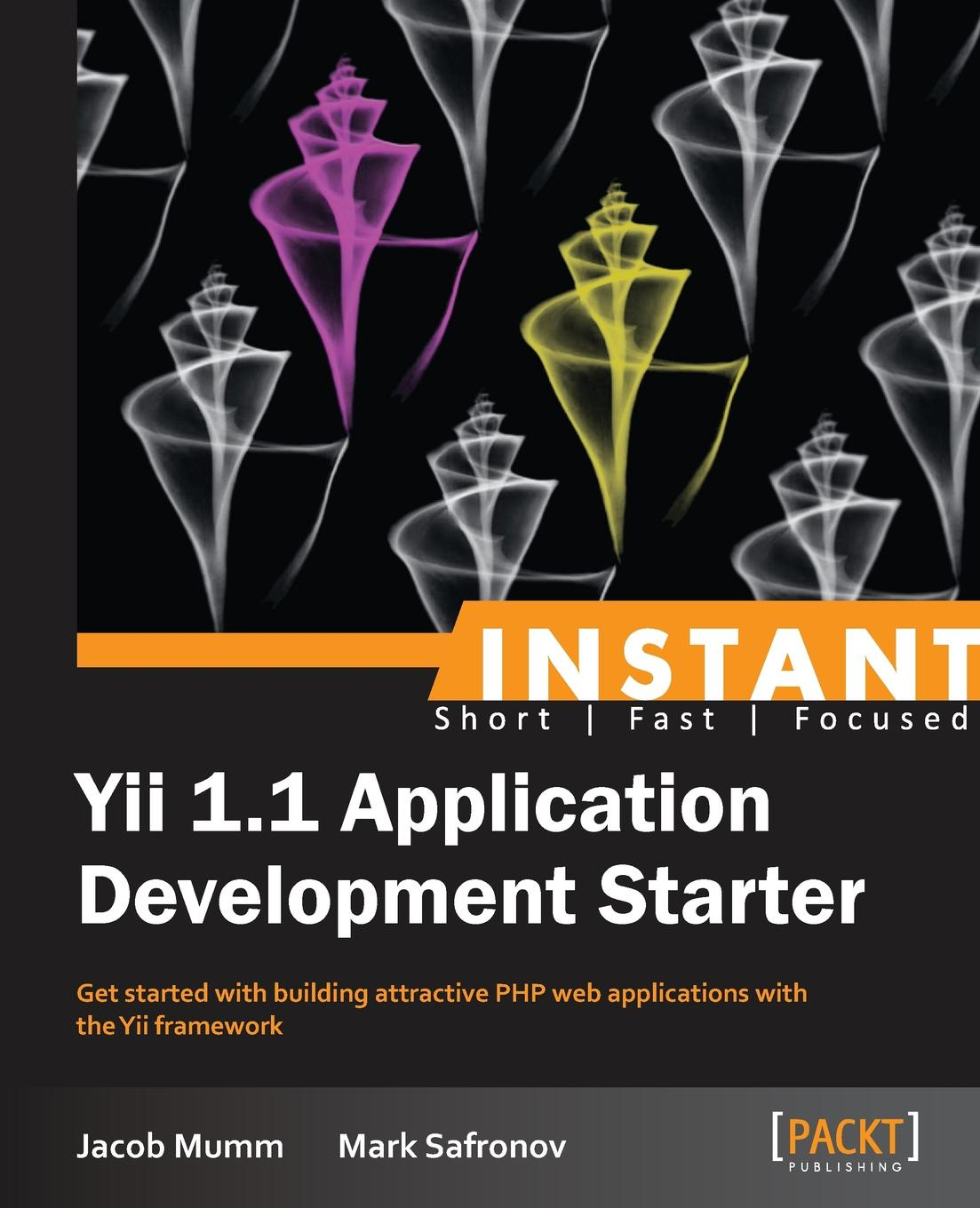 Jacob Mumm, Mark Safronov Instant Yii 1.1 Application Development Starter uday sawant instant building multi page forms with yii how to
