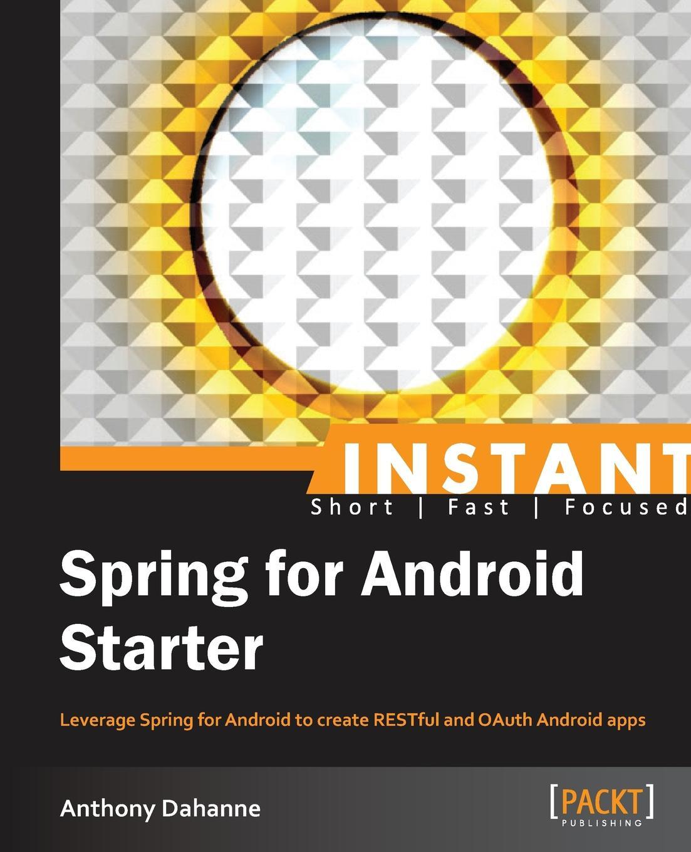 Anthony Dahanne Instant Spring for Android Starter