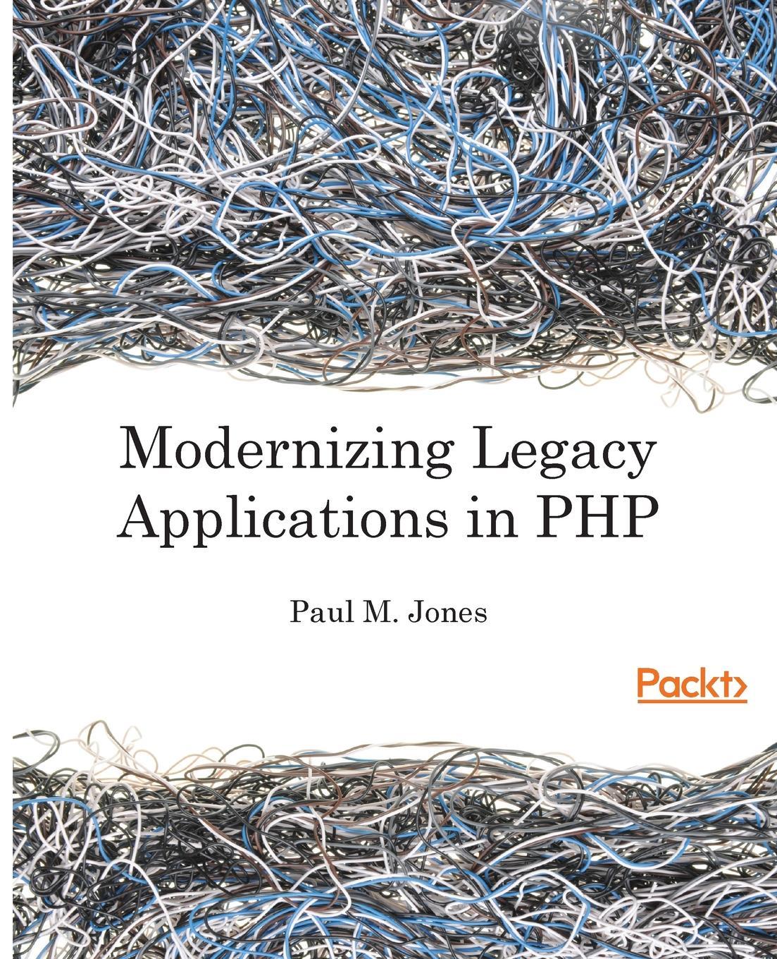Paul M. Jones Modernizing Legacy Applications In PHP sebastian bergmann real world solutions for developing high quality php frameworks and applications