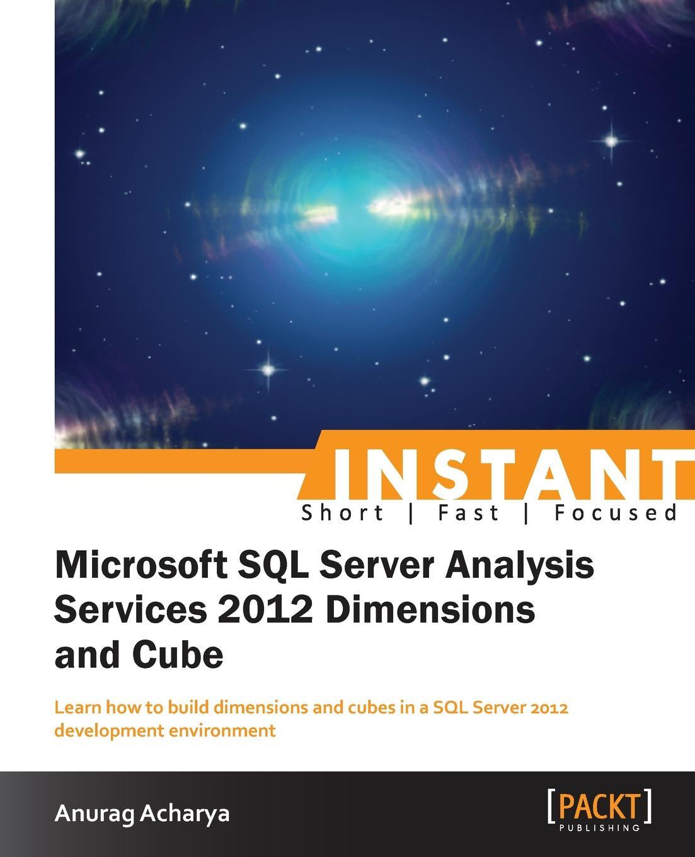 Anurag Acharya Microsoft SQL Server Analysis Service 2012 Dimensions and Cube Starter александр бондарь microsoft sql server 2014 pdf epub