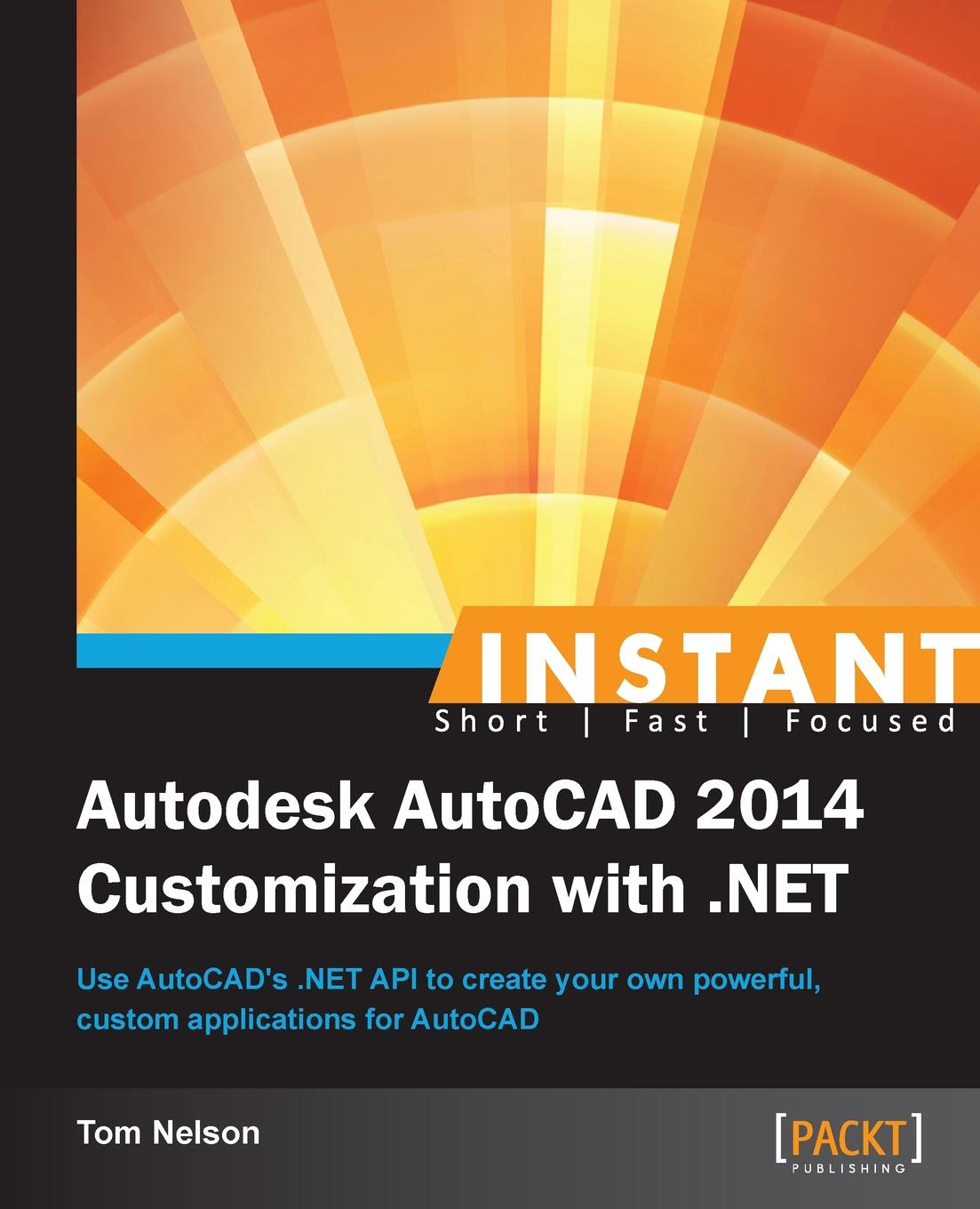 Tom Nelson Instant Autodesk AutoCAD 2014 Customization with .NET george omura mastering autocad 2014 and autocad lt 2014 autodesk official press