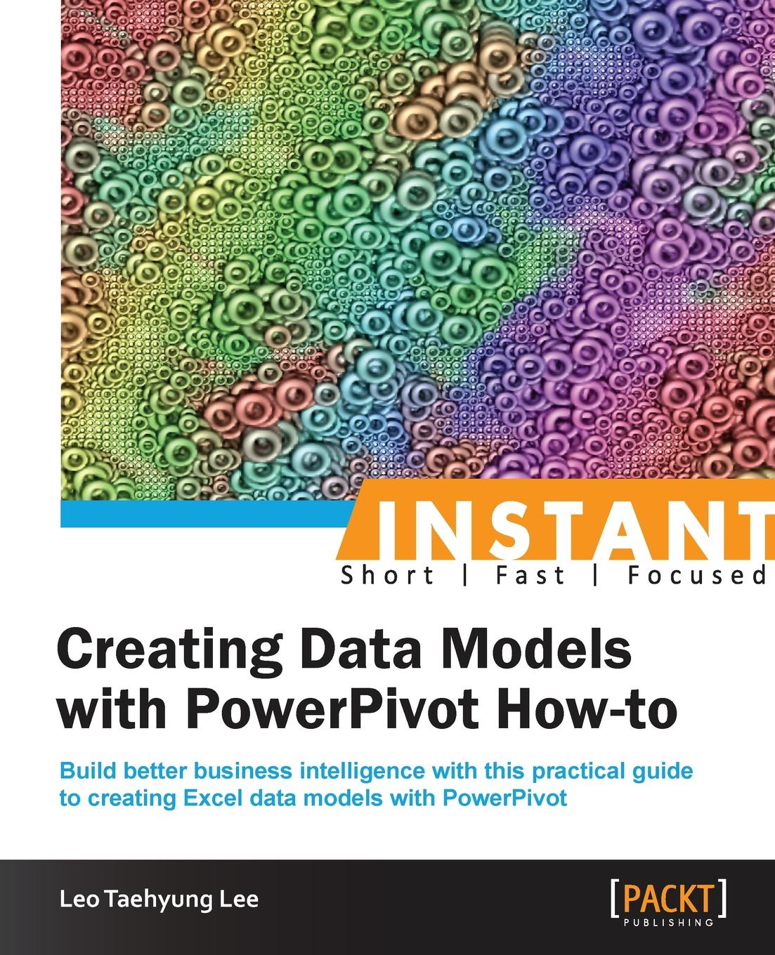 Leo Taehyung Lee Instant Creating Data Models with Powerpivot How-To uday sawant instant building multi page forms with yii how to