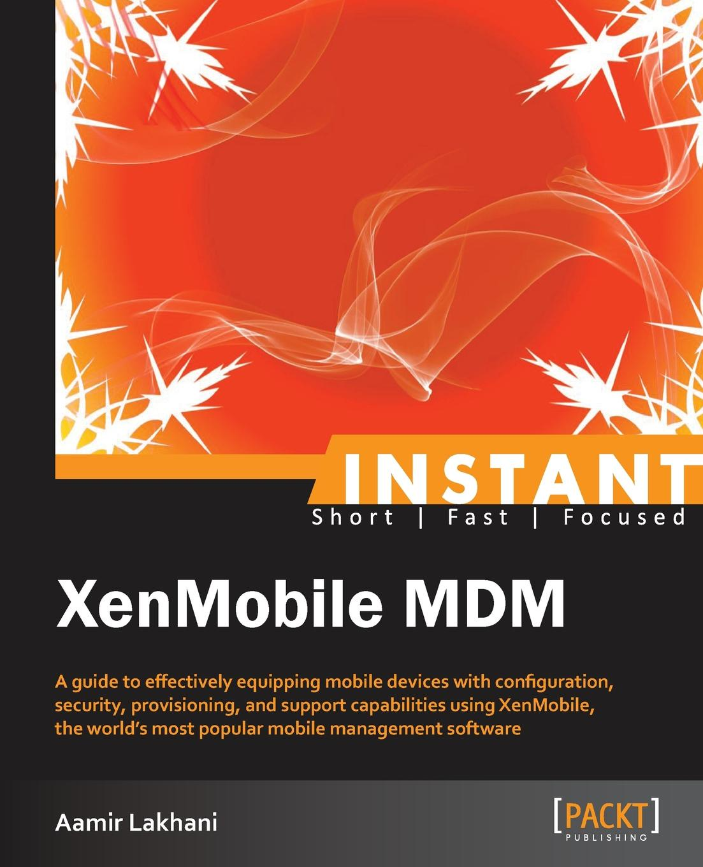 Aamir Lakhani Instant XenMobile MDM