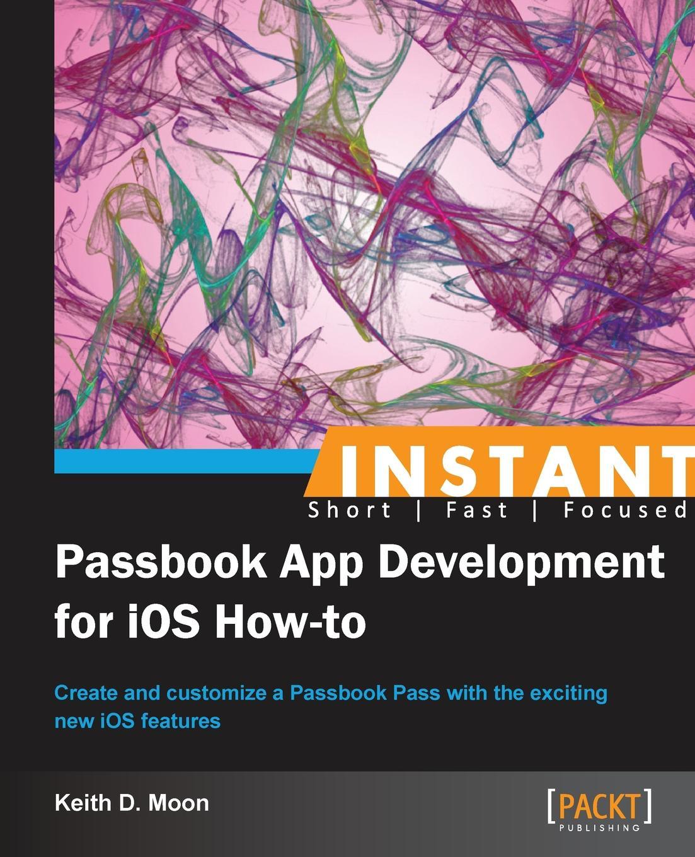 Фото - Keith Moon Instant Passbook App development for iOS 6 How-to jesse feiler ios 6 foundations