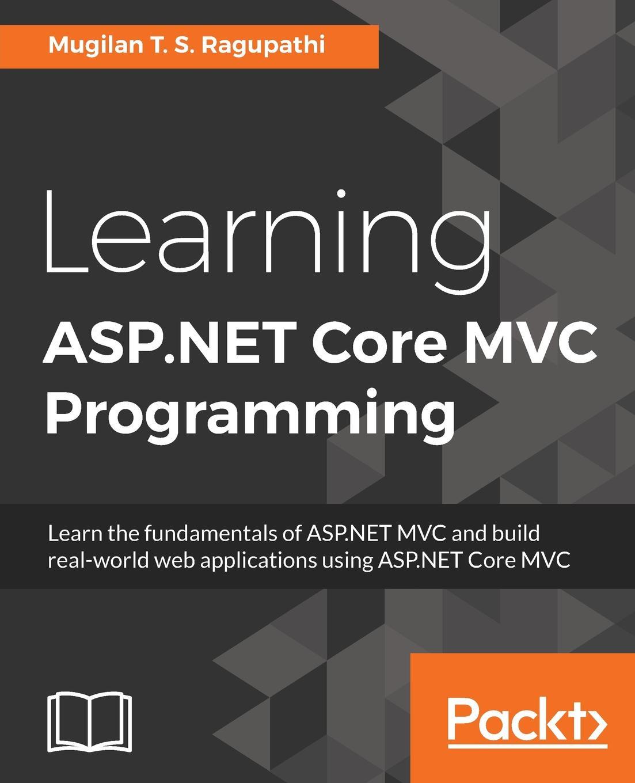 Mugilan T. S. Ragupathi Learning ASP.NET Core MVC Programming