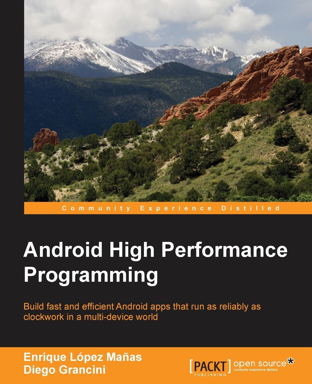 Enrique L Manas, Emil Atanasov, Diego Grancini Android High Performance Programming