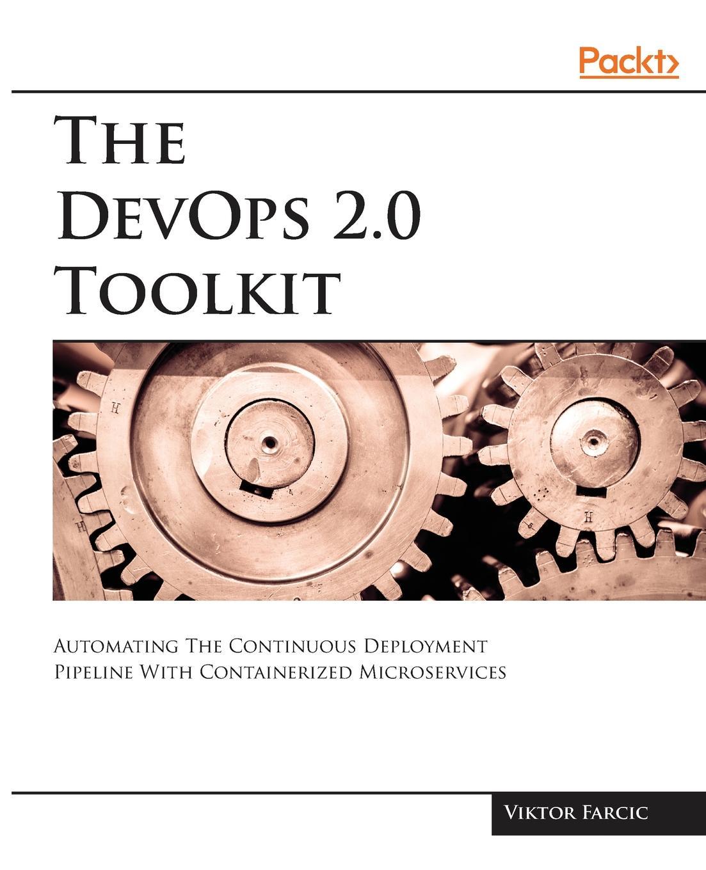 Viktor Farcic The DevOps 2.0 Toolkit wouter de kort devops on the microsoft stack