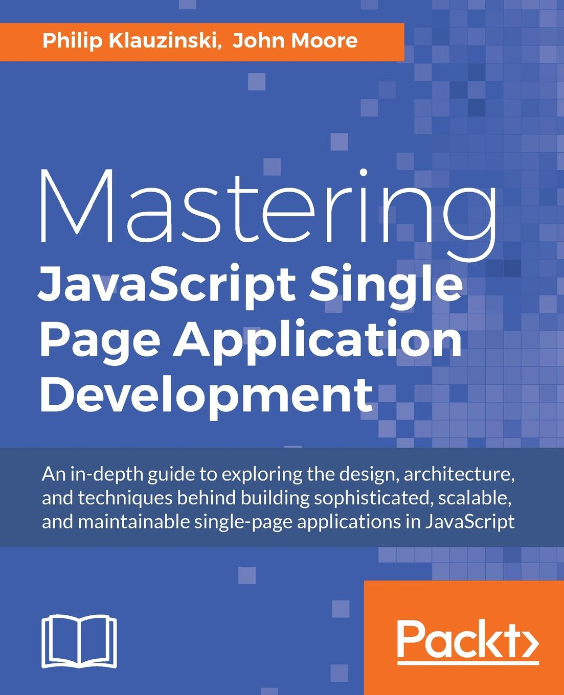 Philip Klauzinski, John Moore Mastering JavaScript Single Page Application Development philip klauzinski john moore mastering javascript single page application development