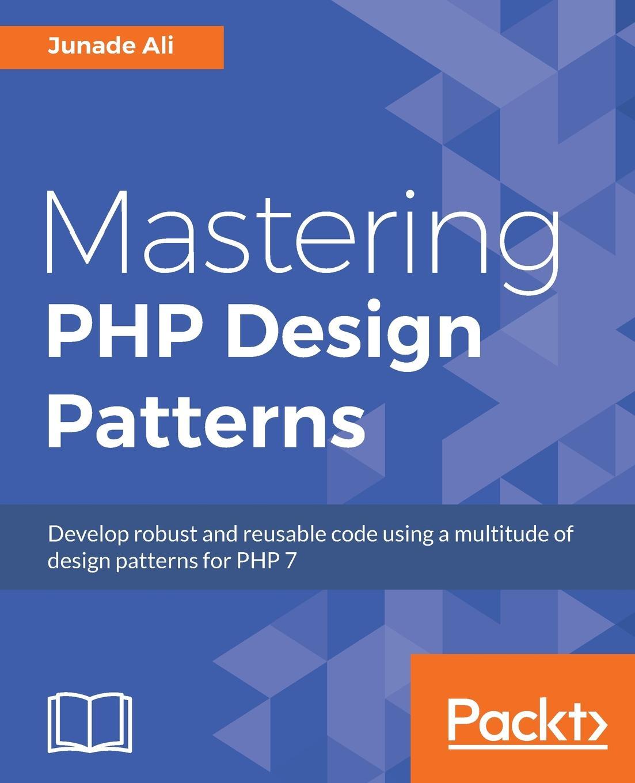 Junade Ali Mastering PHP Design Patterns
