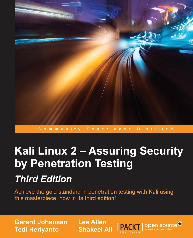 Gerard Johansen Kali Linux 2 - Assuring Security by Penetration Testing, Third Edition rahul singh kali linux social engineering