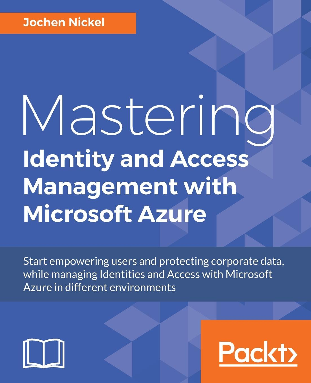 Jochen Nickel Mastering Identity and Access Management with Microsoft Azure юрий бекаревич microsoft access 2013