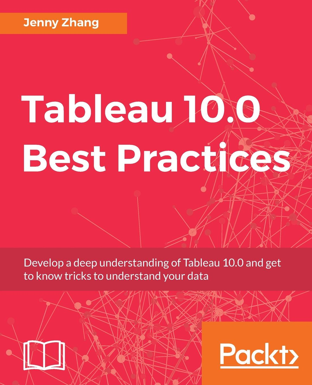 Jenny Zhang Tableau 10.0 Best Practices