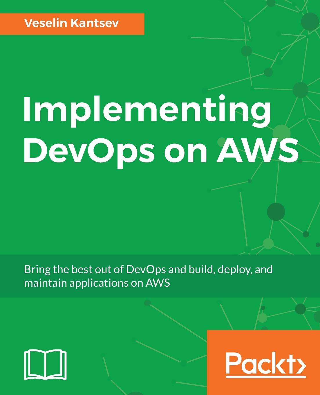 Veselin Kantsev Implementing DevOps on AWS wouter de kort devops on the microsoft stack