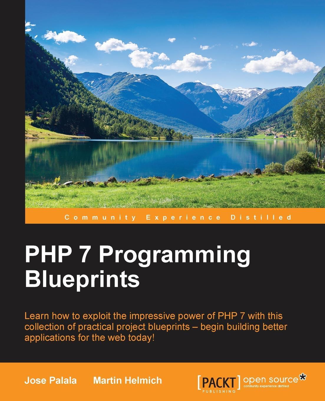 Jose Palala, Martin Helmich PHP 7 Programming Blueprints