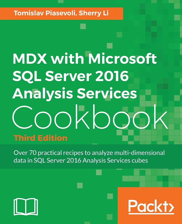 Tomislav Piasevoli, Sherry Li MDX with Microsoft SQL Server 2016 Analysis Services Cookbook mike davis professional microsoft sql server 2014 integration services