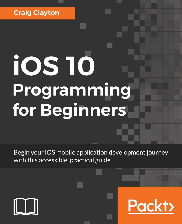 лучшая цена Craig Clayton iOS 10 Programming for Beginners