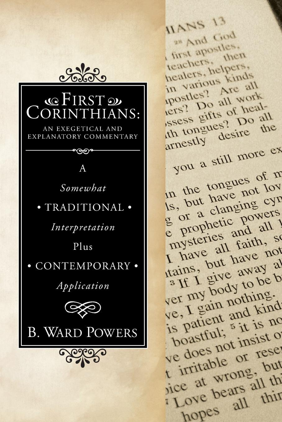 B Ward Powers First Corinthians. An Exegetical and Explanatory Commentary: A Somewhat Traditional Interpretation Plus Contemporary Application v phillips long foundations of contemporary interpretation