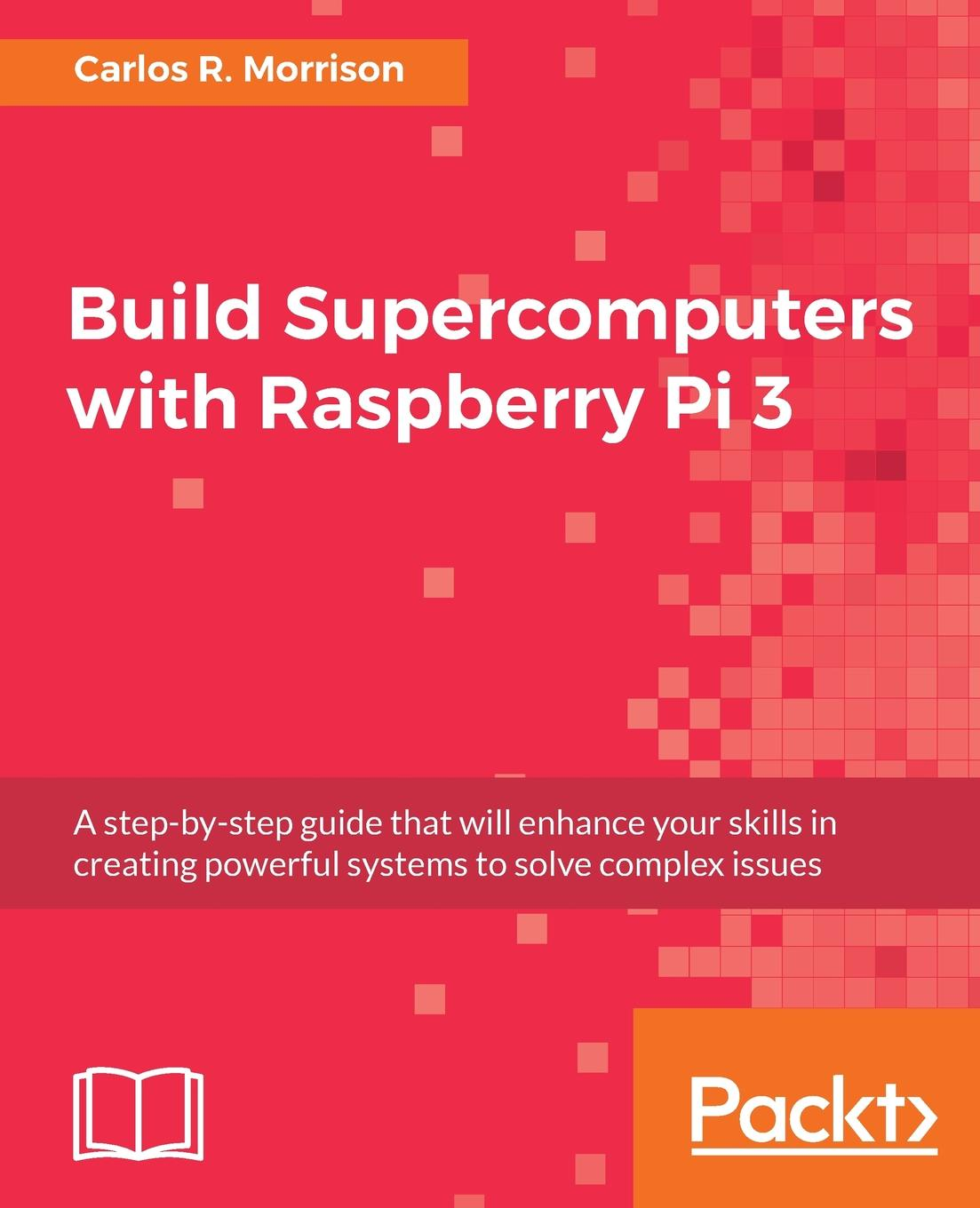 Carlos R. Morrison Build Supercomputers with Raspberry Pi 3 радиаторы для raspberry pi 3 pi 2 3шт