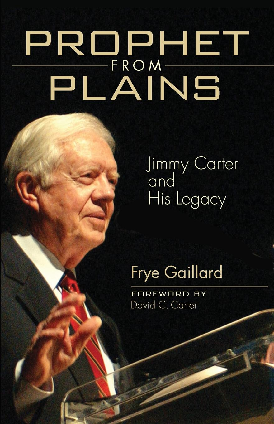 Frye Gaillard Prophet from Plains. Jimmy Carter and His Legacy rubens and his legacy