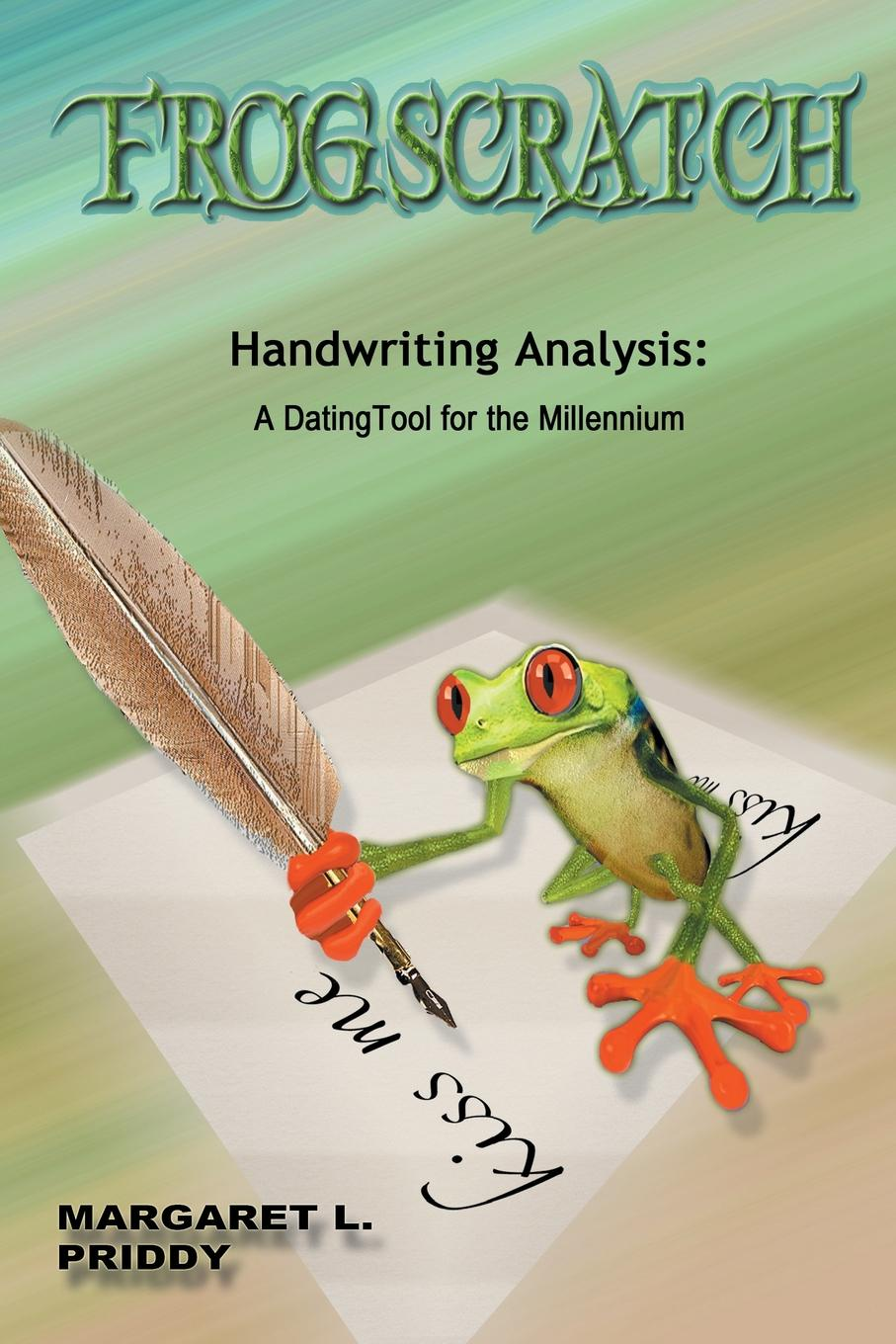 Margaret L. Priddy Frogscratch. Handwriting Analysis: A Dating Tool for the Millennium