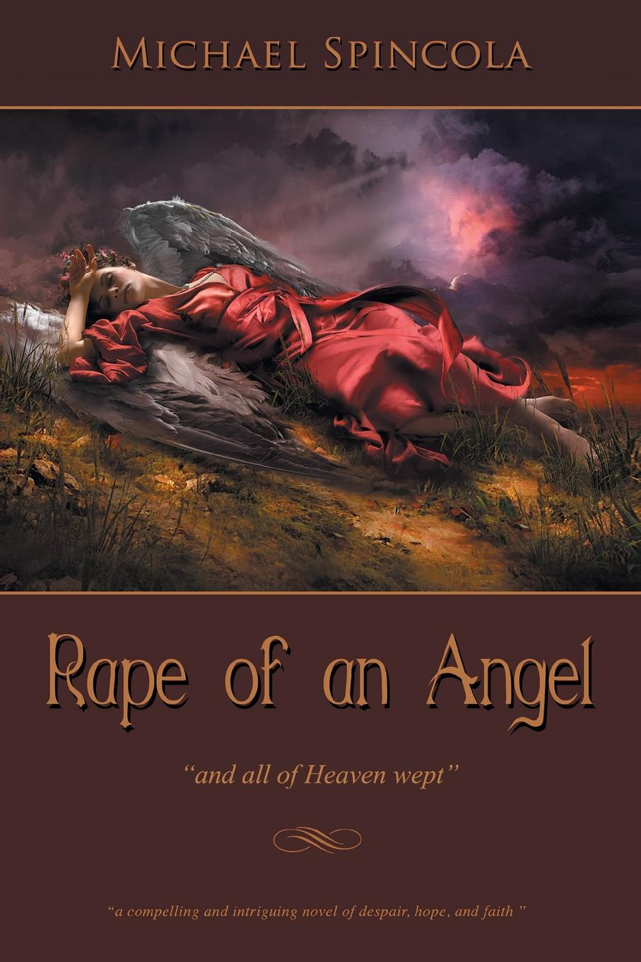 Michael Spincola Rape of an Angel. All of Heaven Wept marital rape an impediment to legal protection