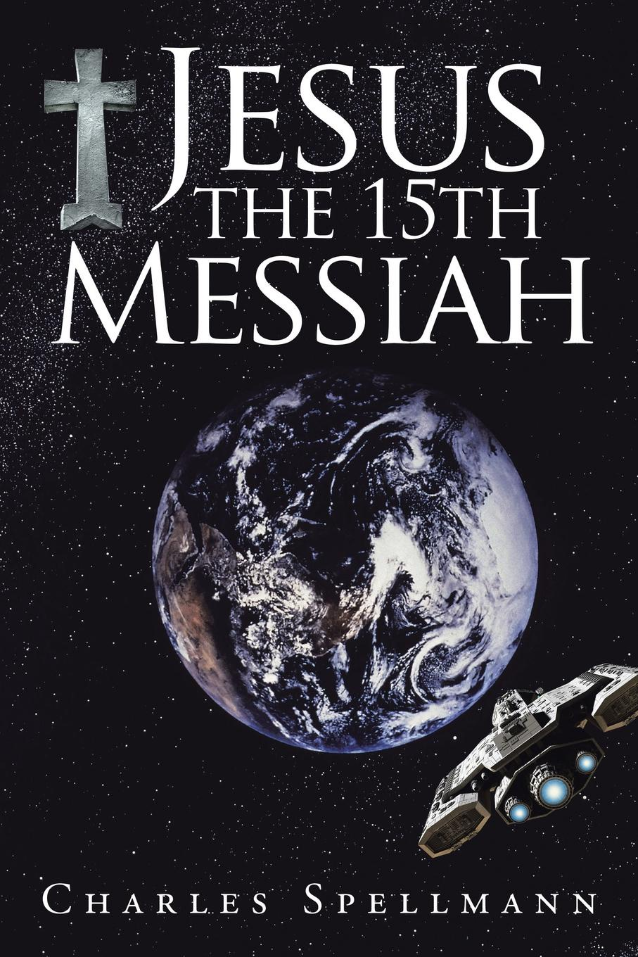 Charles Spellmann Jesus the 15th Messiah messiah from scratch