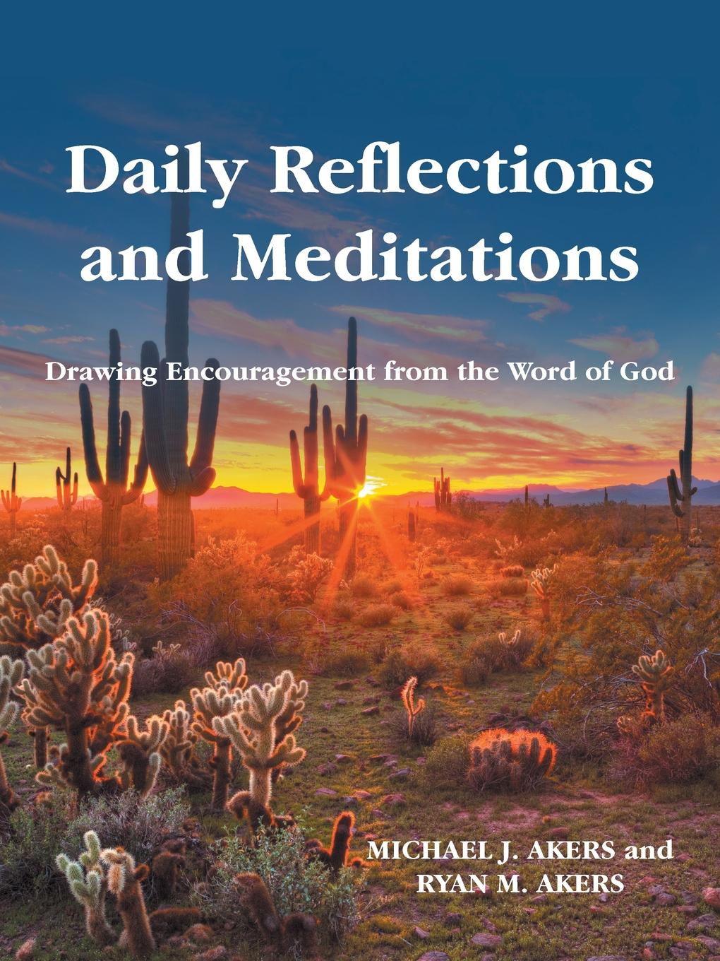 Michael J. Akers, Ryan M. Akers Daily Reflections and Meditations. Drawing Encouragement from the Word of God john akers the infinet