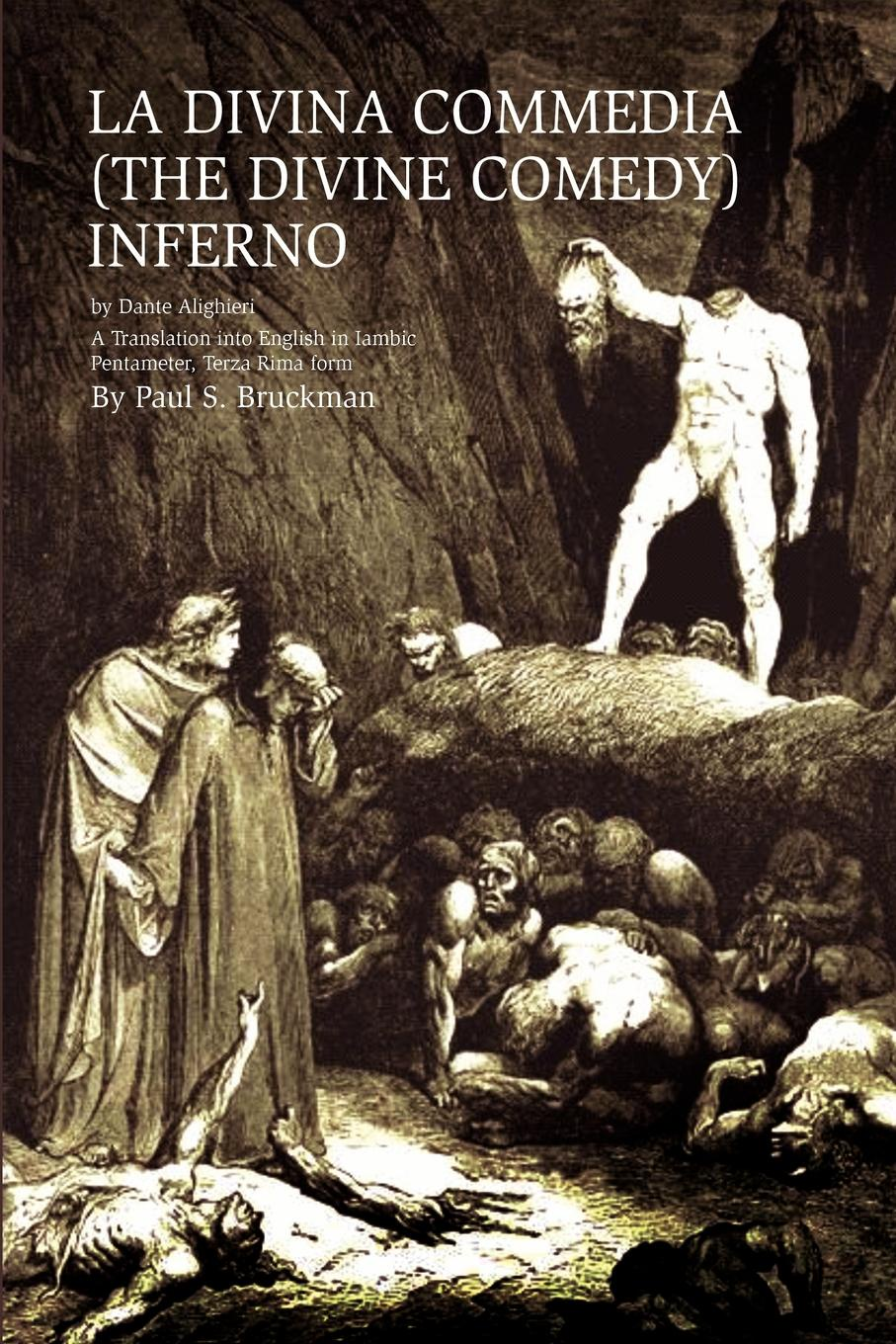 Paul S. Bruckman La Divina Commedia (the Divine Comedy). Inferno: (The Divine Comedy): Inferno a Translation Into English dante alighieri the divine comedy inferno