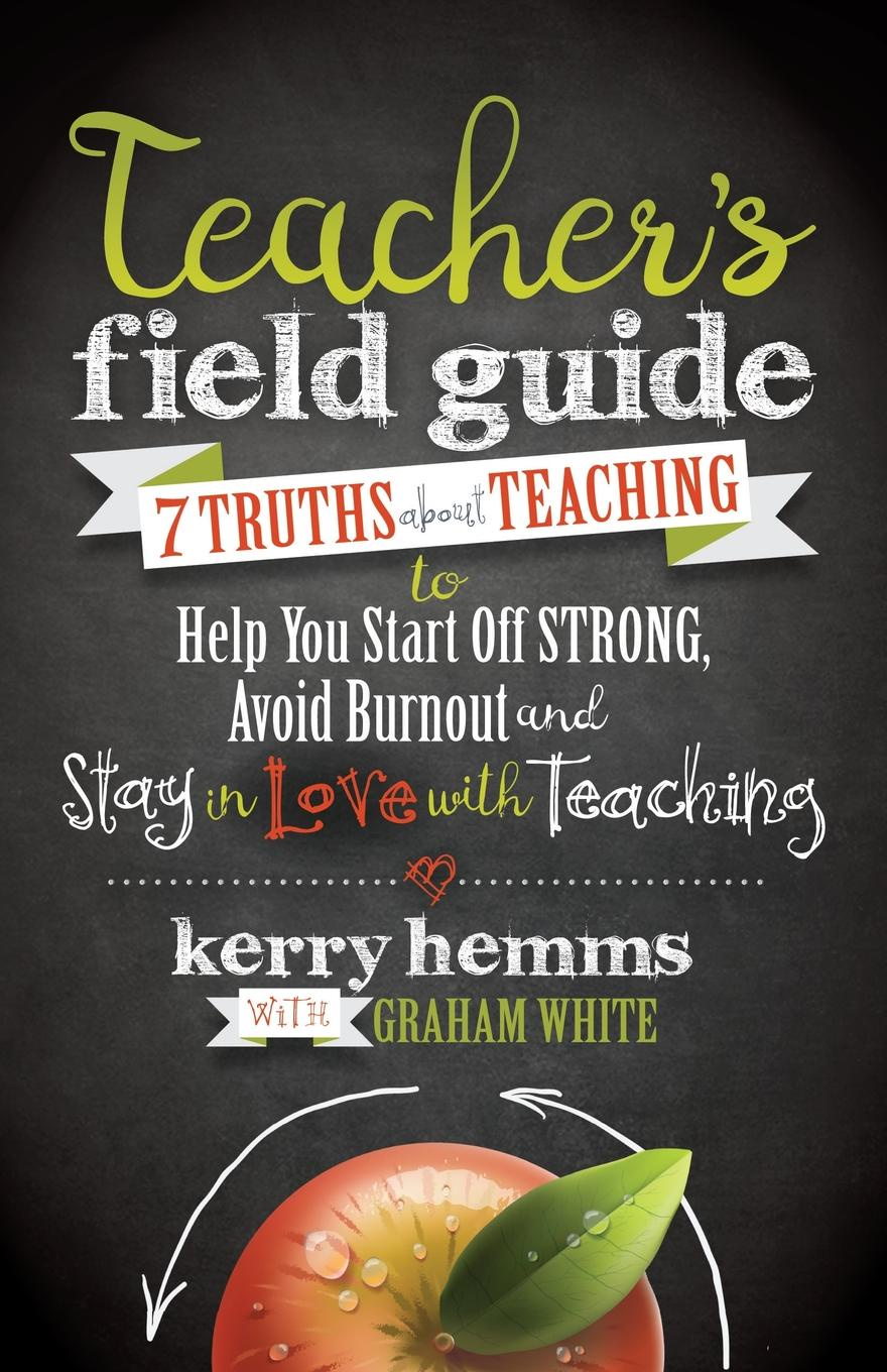 Kerry Hemms Teacher's Field Guide. 7 Truths about Teaching to Help You Start Off Strong, Avoid Burnout, and Stay in Love with Teaching fly with english b teacher s guide
