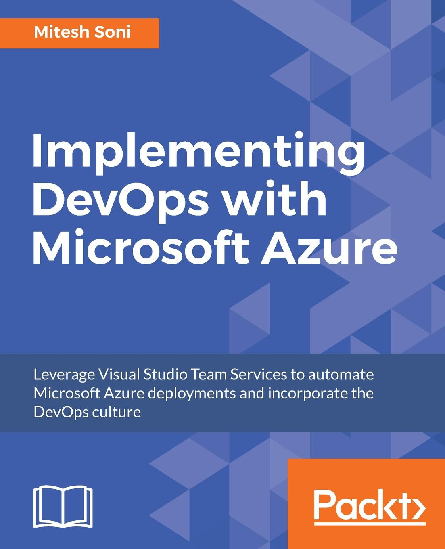 Mitesh Soni Implementing DevOps with Microsoft Azure wouter de kort devops on the microsoft stack
