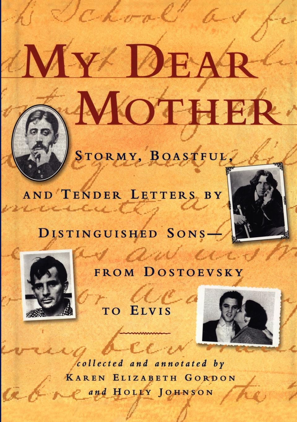 Фото Karen Elizabeth Gordon My Dear Mother. Stormy Boastful, and Tender Letters by Distinguished Sons--From Dostoevsky to Elvis