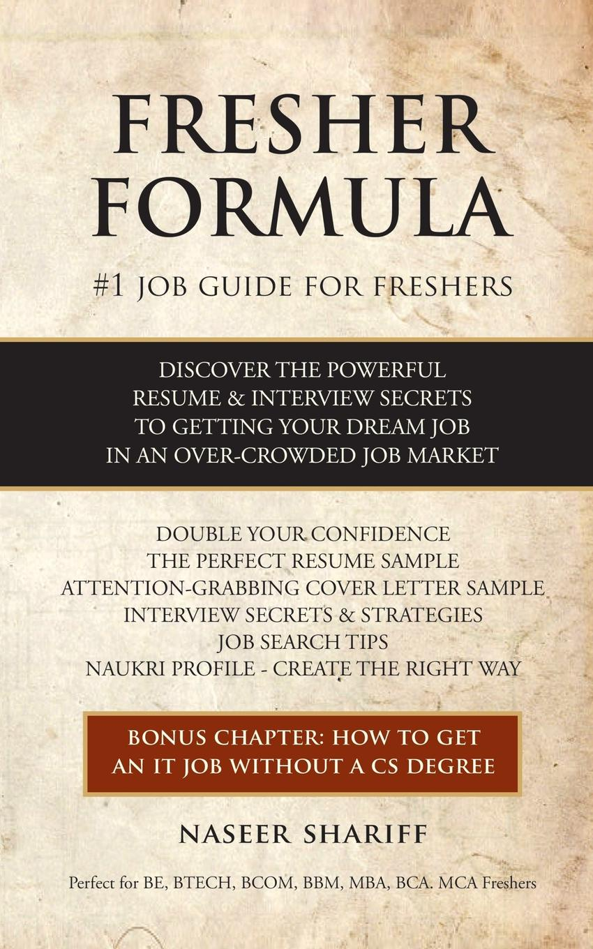 Naseer Shariff Fresher Formula. Discover The Powerful Resume and Interview Secrets To Getting Your Dream Job In An Over-Crowded Job Market цена