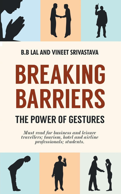 B.B. Lal, Vineet Srivastava Breaking Barriers - The Power of Gestures andrew lansdown gestures of love