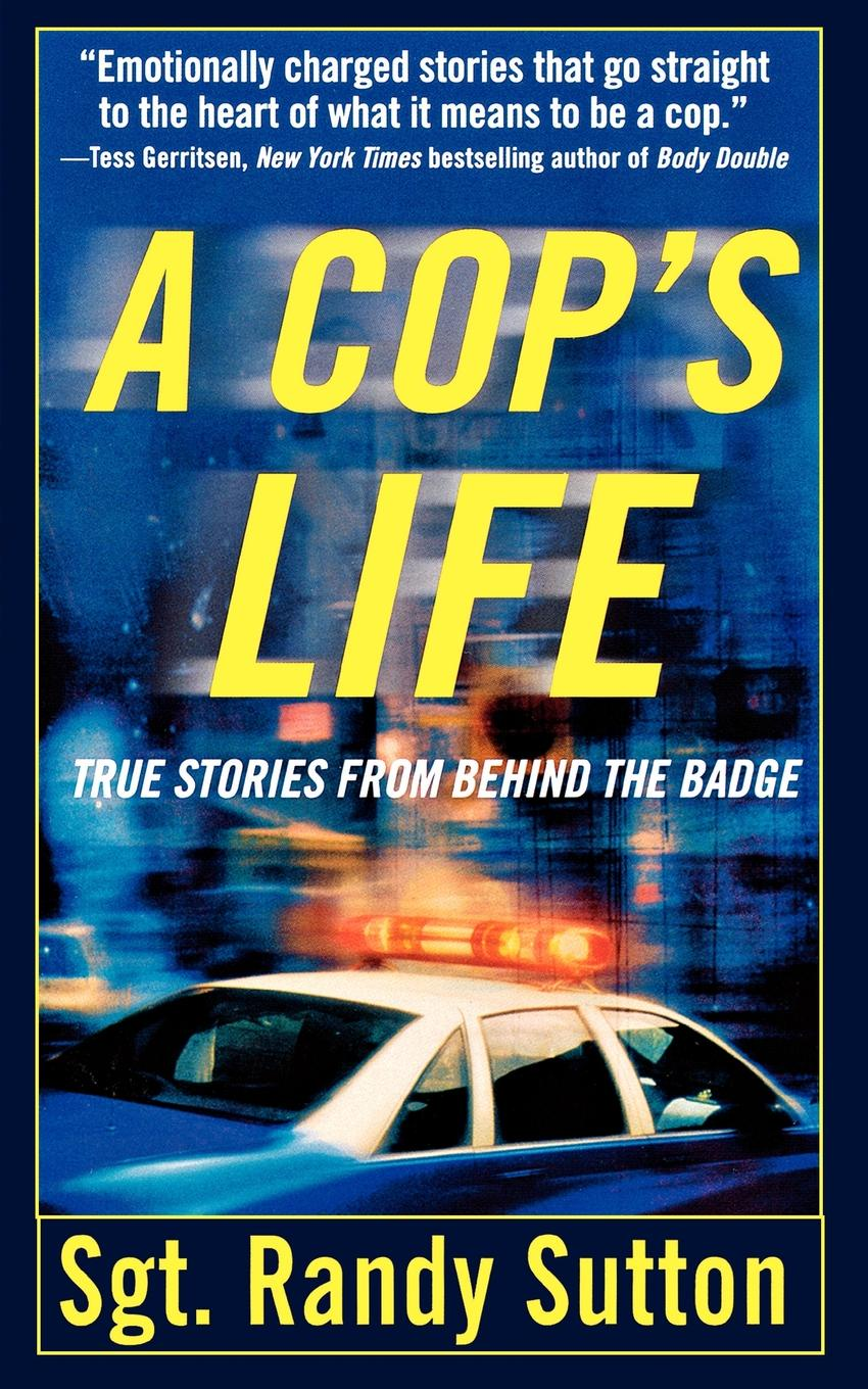 Randy Sutton A Cop's Life. True Stories from Behind the Badge sharon archer the man behind the badge