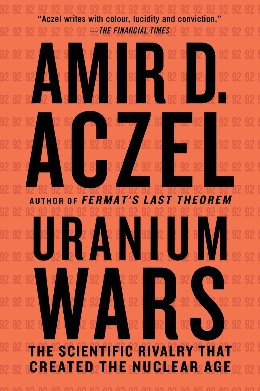 AMIR D. ACZEL URANIUM WARS d niles the kinslaer wars