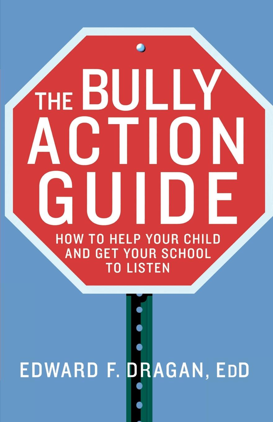 Edward F. Dragan The Bully Action Guide. How to Help Your Child and How to Get Your School to Listen listen to the moon