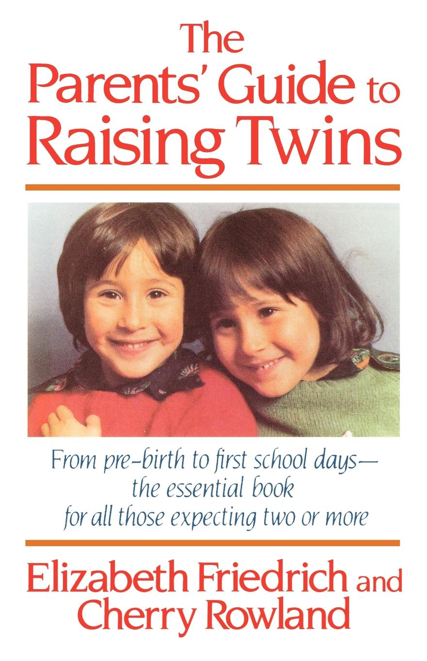 Elizabeth Friedrich The Parent's Guide to Raising Twins. From Pre-Birth to First School Days-The Essential Book for All Those Expecting Two or More enrico massetti venice in two three or more days