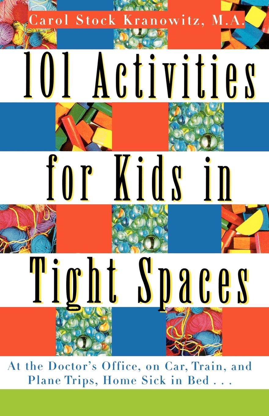 цены на Carol Stock Kranowitz 101 Activities for Kids in Tight Spaces. At the Doctor's Office, on Car, Train, and Plane Trips, Home Sick in Bed . . .  в интернет-магазинах