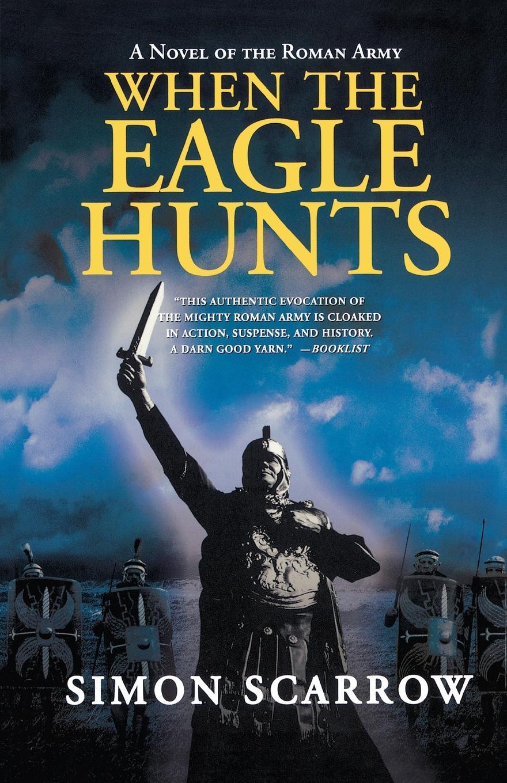 Simon Scarrow When the Eagle Hunts the leopard hunts in darkness