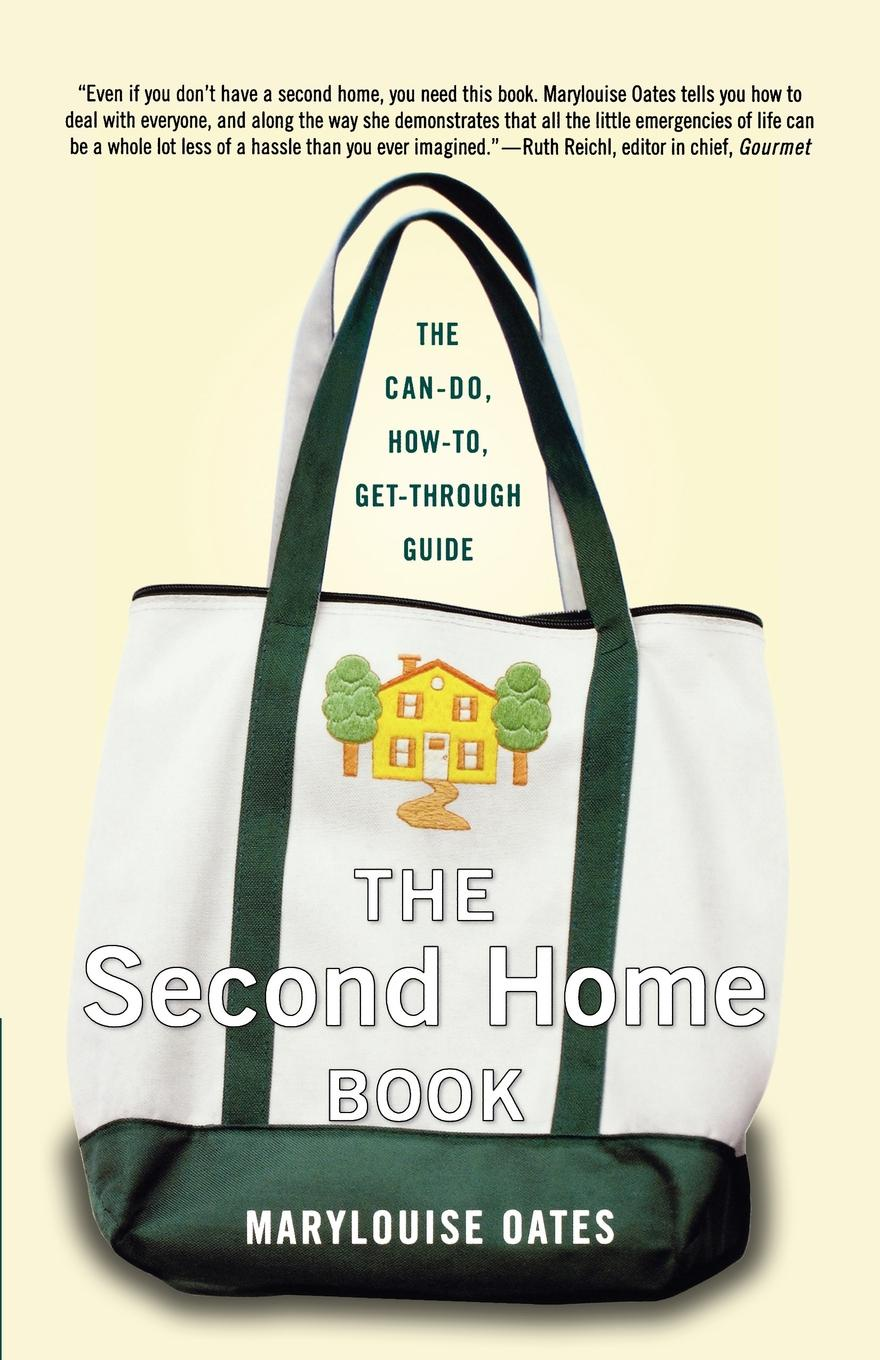 Marylouise Oates The Second Home Book. Can-Do, How-To, Get-Through Guide