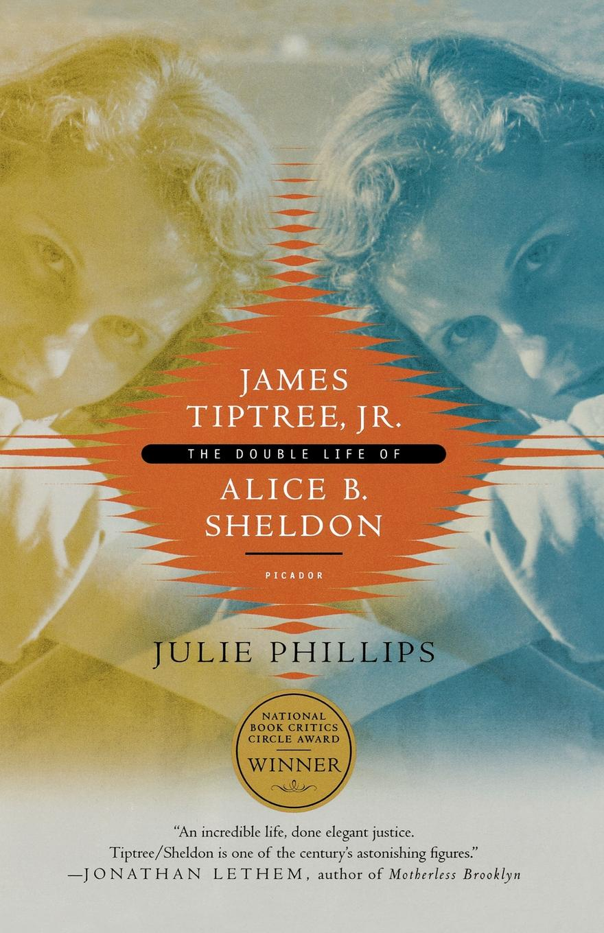Julie Phillips James Tiptree, JR. The Double Life of Alice B. Sheldon alice maud mary foot prints of a life in memory of princess alice