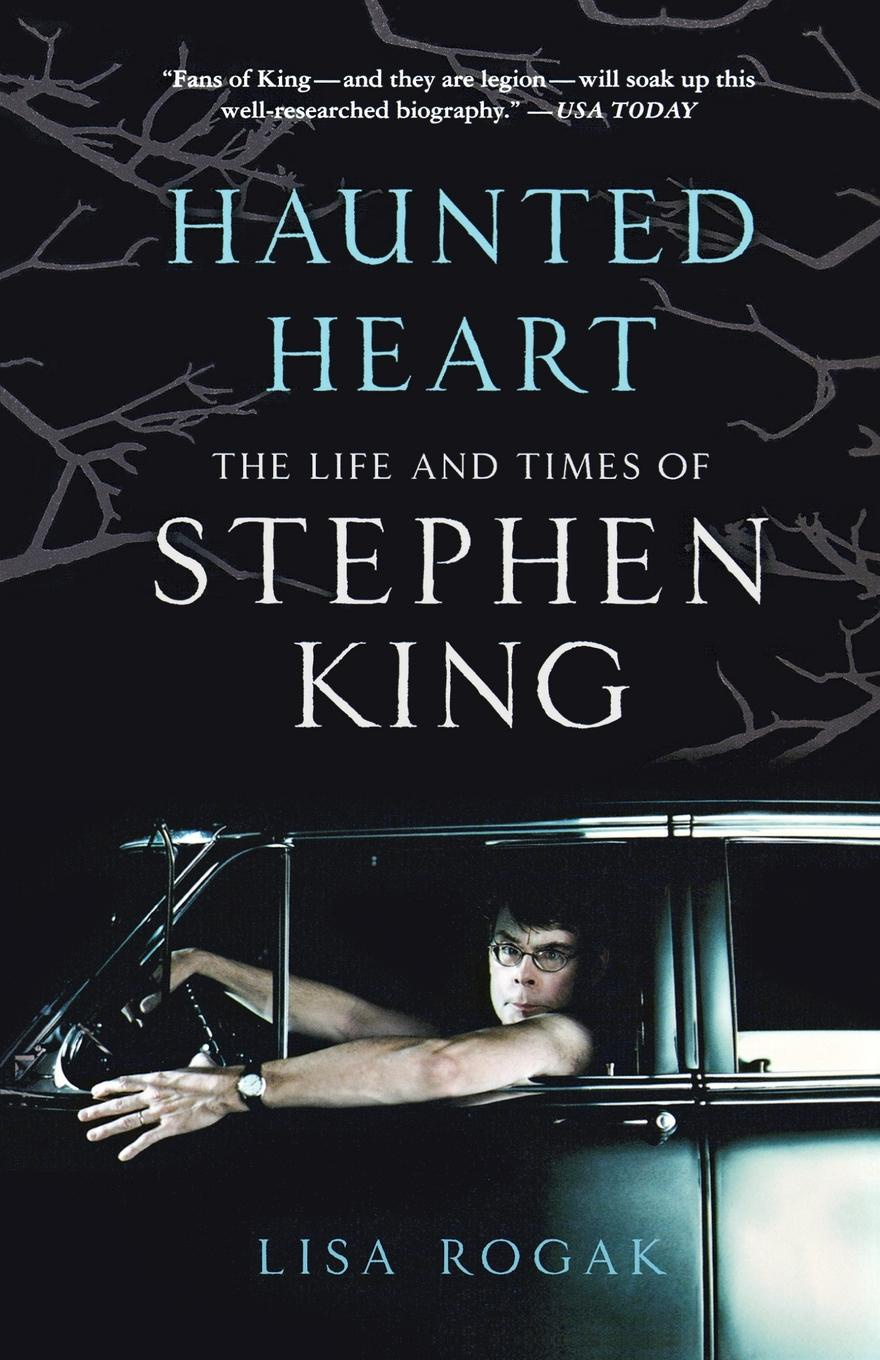 Lisa Rogak Haunted Heart. The Life and Times of Stephen King king stephen apt pupil