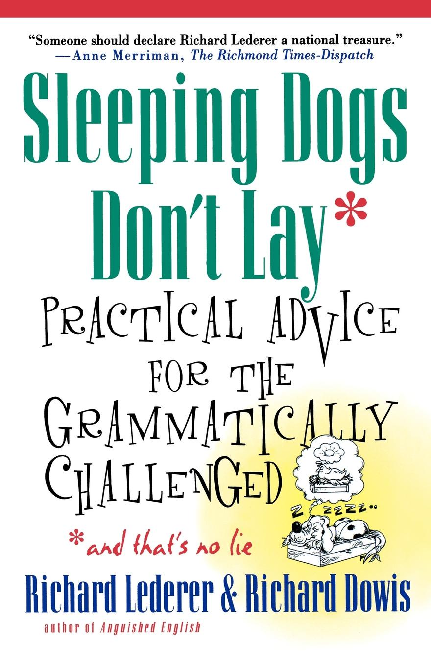 Richard Lederer, Richard Dowis Sleeping Dogs Don't Lay. Practical Advice for the Grammatically Challenged*and That's No Lie maclean katherine pictures don t lie