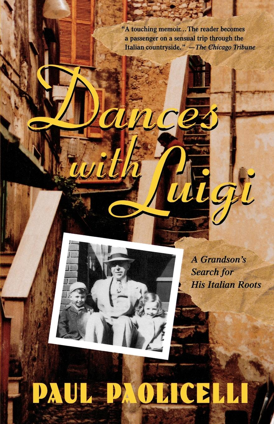 Paul E. Paolicelli Dances with Luigi. A Grandson's Search for His Italian Roots