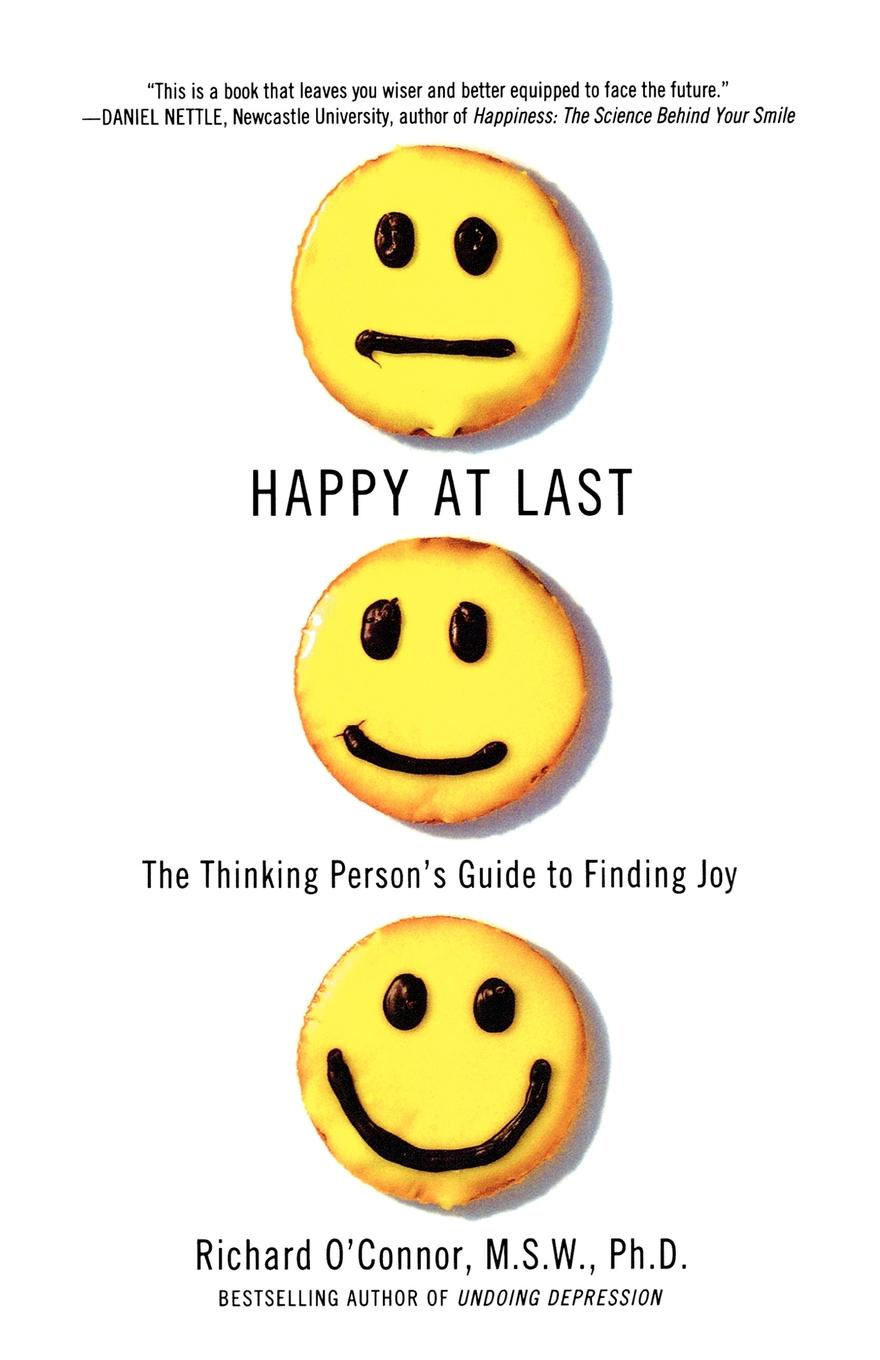 Richard O'Connor Happy at Last. The Thinking Person's Guide to Finding Joy richard l epstein the pocket guide to critical thinking fifth edition