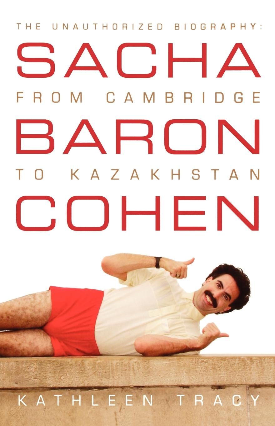 Kathleen Tracy Sacha Baron Cohen. The Unauthorized Biography: From Cambridge to Kazakhstan cambridge plays the pyjama party elt edition cambridge storybooks