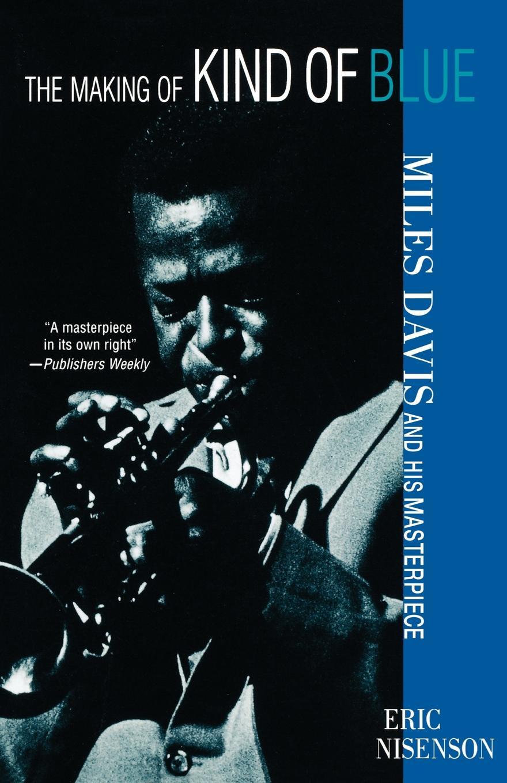 лучшая цена Eric Nisenson The Making of Kind of Blue. : Miles Davis and His Masterpiece
